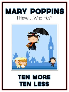 I Have Who Has - MARY POPPINS - Ten More Ten Less - Math F