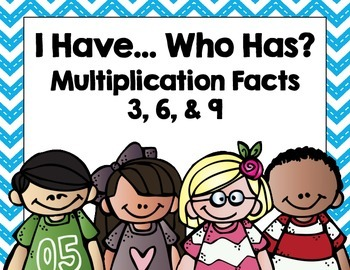 Multiplication I Have...Who Has... x 3, 6, and 9