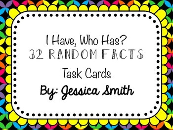 I Have, Who Has RANDOM FACTS: 32 Task Card Trivia Game