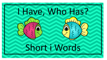 I Have, Who Has?  Short i