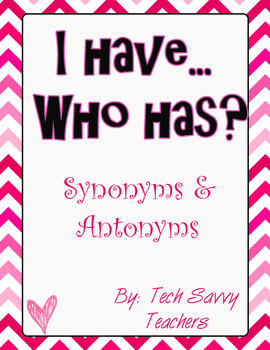 I Have Who Has- Synonyms and Antonyms