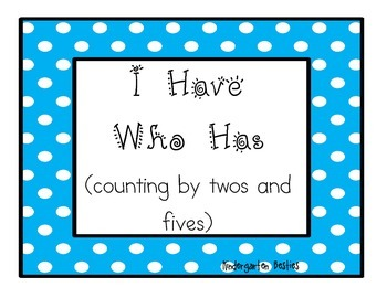 I Have Who Has- counting by twos and fives