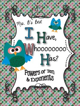 I Have, Whoooo Has? Powers of Ten and Exponents