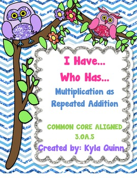I Have...Who Has... Multiplication as Repeated Addition Co