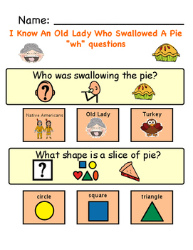 """I Know An Old Lady Who Swallowed A Pie """"wh"""" questions with"""