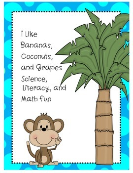 I Like Bananas, Coconuts, and Grapes:  Science, Literacy,