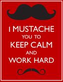 I Mustache You To Keep Calm and Work Hard -  Poster - Just