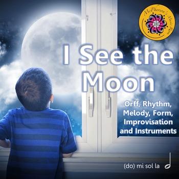 I See the Moon: Orff, Rhythm, Melody, Form, Improvisation