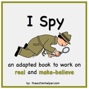 I Spy - Real & Make Believe {an adapted book for children