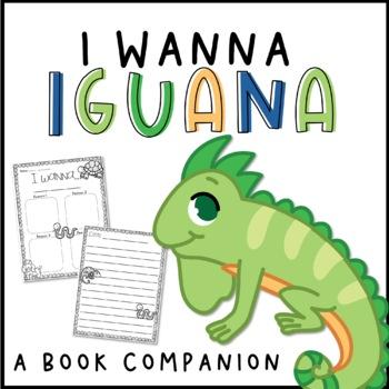 I Wanna Iguana Activity Pack {Persuasive Writing}