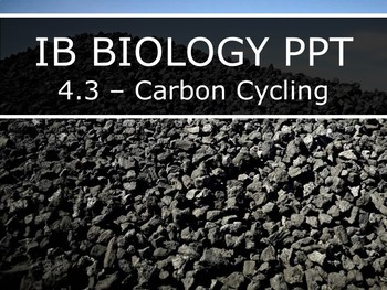 IB Biology (2016) - 4.3 - Carbon Cycling PPT