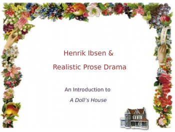 Ibsen and Realistic Prose Drama: An Introduction to A Doll