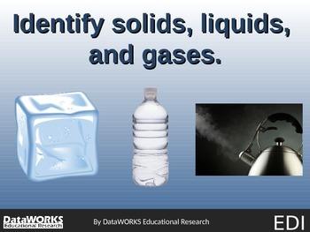 Identify solids, liquids, and gases. (EDI)
