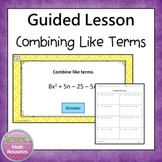 Combining Like Terms Guided Lesson  6.EE.3