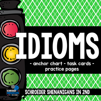 Idioms - anchor chart, task cards, and practice pages