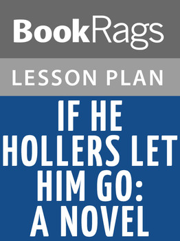 If He Hollers Let Him Go: A Novel Lesson Plans