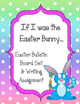 If I was the Easter Bunny.  Bulletin Board Set and Writing