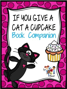 """""""If You Give a Cat a Cupcake"""" Book Companion"""