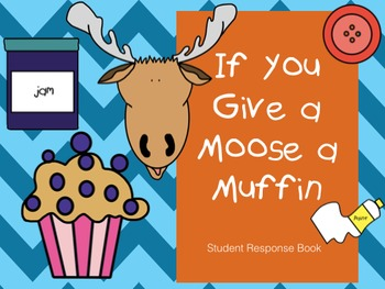 If You Give a Moose a Muffin - Student Response Book