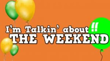 I'm Talkin' About the Weekend! (video)