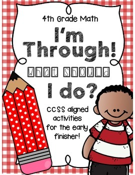 I'm Through! What Should I Do? CCSS Math Activities for Ea