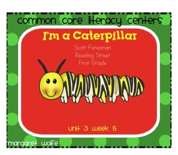 I'm a Caterpillar Unit 3 Week 5 Reading Street Common Core