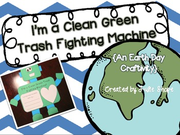 I'm a Clean Green Trash Fighting Machine {An Earth Day Cra
