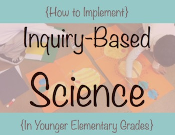 Implement Inquiry-Based Science Instruction in Elementary