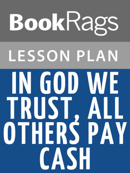 In God We Trust, All Others Pay Cash Lesson Plans