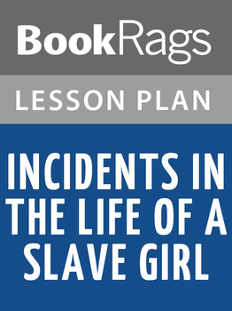 Incidents in the Life of a Slave Girl Lesson Plans