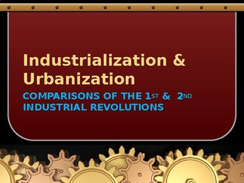 Industrialization & Urbanization - Comparison, 1st & 2nd I