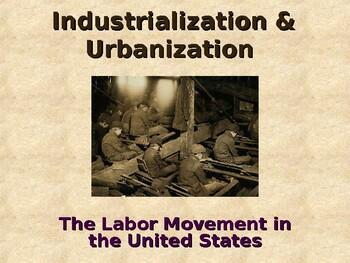 Industrialization & Urbanization - The Labor Movement in t