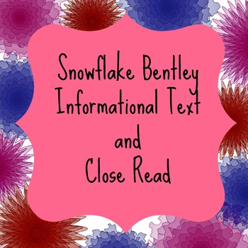 Informational Text and Close Read: Snowflake Bentley