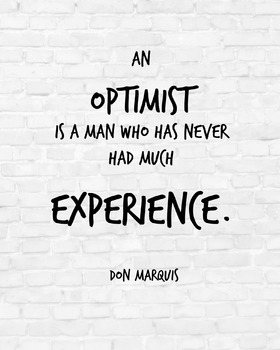 "Inspirational Poster, ""An optimist is a man"" -Don Marquis-"