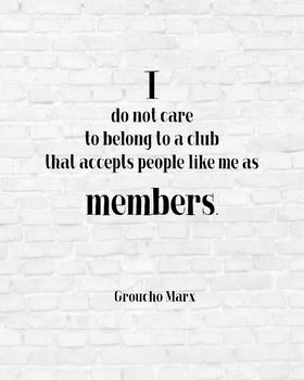 """Inspirational Poster, """"I do not care to belong to a club t"""