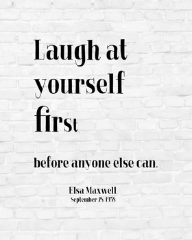 "Inspirational Poster, ""Laugh at yourself first"" -Elsa Maxwell-"