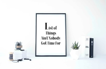 Inspirational Poster, List of Things Ain't Nobody Got Time For