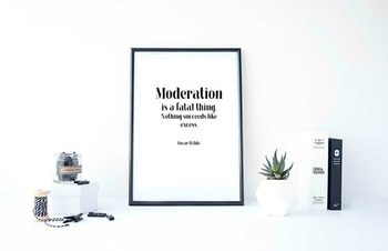 Inspirational Poster, Moderation is a fatal thing.