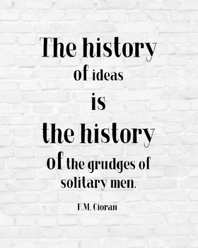 "Inspirational Poster, ""The history of ideas"" -E.M. Cioran-"