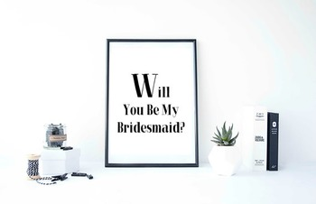 """Inspirational Poster """"Will You Be My Bridesmaid?"""""""