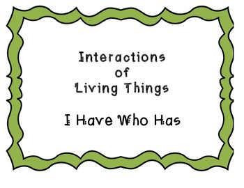 Interactions of Living Things- I Have Who Has