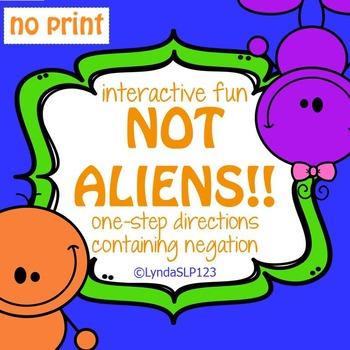 Interactive Fun: Not Aliens (NO PRINT) targeting negation
