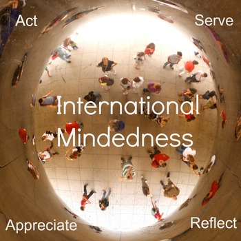International Mindedness Act/Serve/Reflect/Appreciate