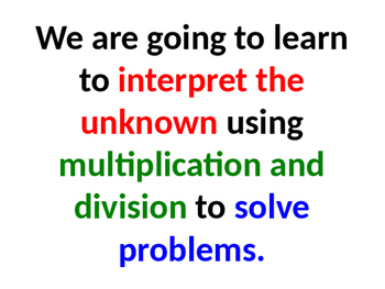 Interpret the unknown using multiplication and division to