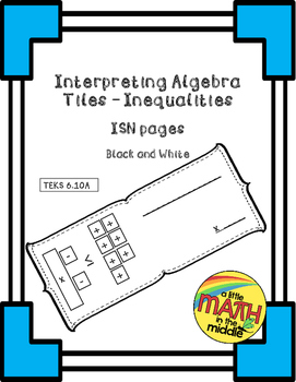 Interpreting Algebra Tiles - Inequalities ISN Booklet TEKS 6.10A
