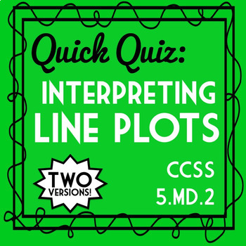 Interpreting Line Plots Quiz, 5.MD.2 Assessment, Includes