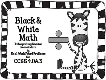Black & White Math:  Interpreting Remainders for CCSS 4.OA.3
