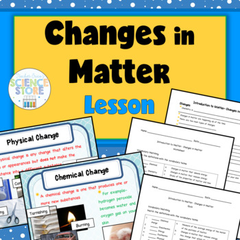 Introduction to Matter-Changes in Matter PowerPoint and Notes