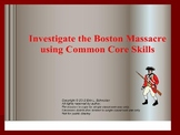 Investigate the Boston Massacre using Common Core Skills (