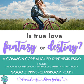 Is True Love Fantasy or Destiny? {An Inquiry-Based Synthes